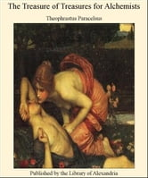 The Treasure of Treasures for Alchemists ebook by Theophrastus Paracelsus