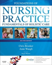 Foundations of Nursing Practice - Fundamentals of Holistic Care ebook by Chris Brooker,Anne Waugh