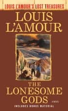 The Lonesome Gods (Louis L'Amour's Lost Treasures) - A Novel ebook by Louis L'Amour