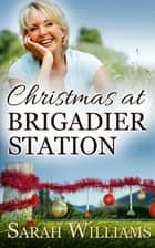 Christmas at Brigadier Station - An Outback Christmas Novel ebook by Sarah Williams