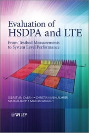 Evaluation of HSDPA and LTE - From Testbed Measurements to System Level Performance ebook by Markus Rupp,Sebastian Caban,Martin Wrulich,Christian Mehlführer