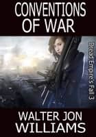 Conventions of War (Author's Preferred Edition) ebook by Walter Jon Williams