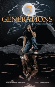 7 Generations - A Plains Cree Saga ebook by David Alexander Robertson,Scott B. Henderson