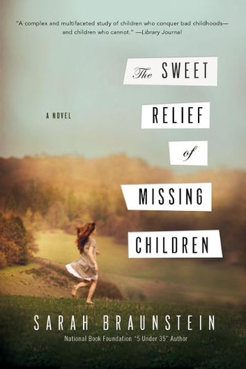 The Sweet Relief of Missing Children: A Novel ebook by Sarah Braunstein