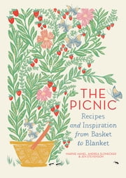 The Picnic - Recipes and Inspiration from Basket to Blanket ebook by Marnie Hanel,Andrea Slonecker,Jen Stevenson