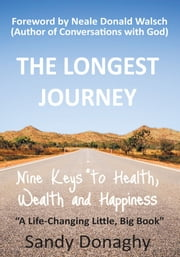 The Longest Journey - 9 Keys to Health, Wealth and Happiness ebook by Sandy Donaghy
