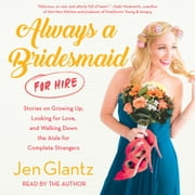 Always a Bridesmaid (for Hire) audiobook by Jen Glantz