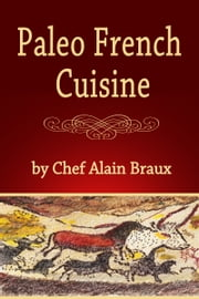 Paleo French Cuisine ebook by Alain Braux