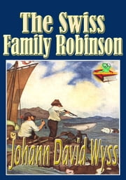 The Swiss Family Robinson: Adventures on a Desert Island - (Illustrated and Free Audiobook Link) ebook by Johann David Wyss