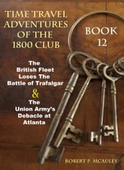 TimeTravel Adventures of The 1800 Club: Book 12 ebook by Robert P McAuley