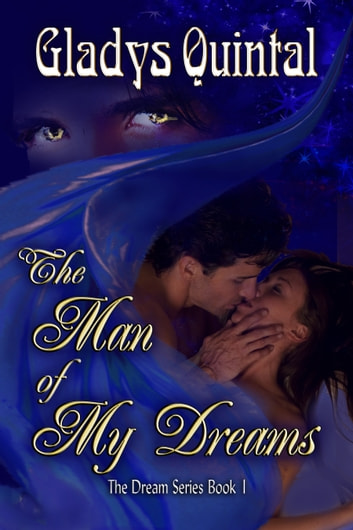 The Man of my Dreams (book #1 in The Dream Series) ebook by Gladys Quintal