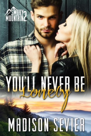 You'll Never Be Lonely - Smoky Mountain Escapes Series, #2 ebook by Madison Sevier
