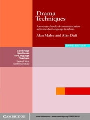 Drama Techniques - A Resource Book of Communication Activities for Language Teachers ebook by Alan Maley,Alan Duff