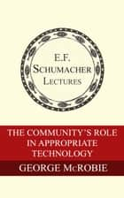 The Community's Role in Appropriate Technology ebook de George McRobie,Hildegarde Hannum