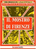 Il Mostro di Firenze ebook by Jacopo Pezzan, Giacomo Brunoro