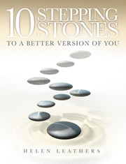 10 Stepping Stones to A Better Version Of You ebook by Helen Leathers