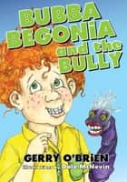 Bubba Begonia and the Bully ebook by Gerry O'Brien