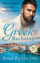 Greek Bachelors - Bound By His Heir/Carrying The Greek's Heir/An Heir To Bind Them/The Greek's Tiny Miracle 電子書籍 by Sharon Kendrick, Dani Collins, Rebecca Winters