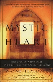 The Mystic Heart - Discovering Universal Spirituality in the World's Religions ebook by Wayne Teasdale