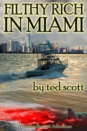 Filthy Rich in Miami ebook by Ted Scott