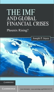 The IMF and Global Financial Crises - Phoenix Rising? ebook by Professor Joseph P. Joyce