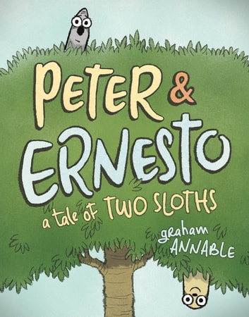 Peter & Ernesto: A Tale of Two Sloths ebook by Graham Annable