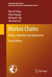 Markov Chains - Models, Algorithms and Applications ebook by Wai-Ki Ching,Ximin Huang,Michael K. Ng,Tak Kuen Siu