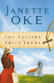 Calling of Emily Evans, The (Women of the West Book #1) ebook by Janette Oke