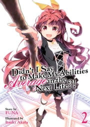 Didn't I Say To Make My Abilities Average In The Next Life?! Light Novel Vol. 2 ebook by FUNA, Itsuki Akata