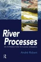 RIVER PROCESSES ebook by Andre Robert