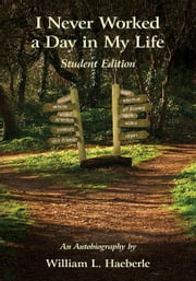 I Never Worked a Day in My Life - An Autobiography - Student Edition ebook by William L. Haeberle