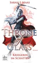 Throne of Glass 2 - Kriegerin im Schatten - Roman ebook by Sarah J. Maas, Ilse Layer