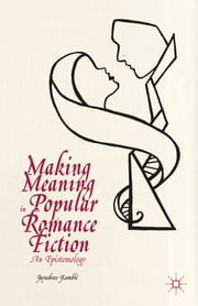 Making Meaning in Popular Romance Fiction - An Epistemology ebook by Jayashree Kamblé