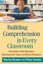 Building Comprehension in Every Classroom ebook by Rachel Brown, PhD,Peter Dewitz,Nell K. Duke, EdD