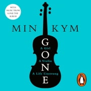 Gone - A Girl, a Violin, a Life Unstrung audiobook by Min Kym