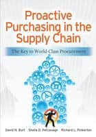 Proactive Purchasing in the Supply Chain: The Key to World-Class Procurement ebook by David Burt,Sheila Petcavage,Richard Pinkerton