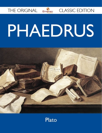 Phaedrus - The Original Classic Edition ebook by Plato Plato