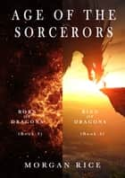 Age of the Sorcerers Bundle: Born of Dragons (#3) and Ring of Dragons (#4) ebook by Morgan Rice