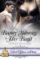 Beauty Submits To Her Beast ebook by Sydney  St. Claire