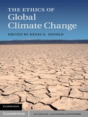 The Ethics of Global Climate Change ebook by Denis G. Arnold