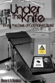 Under the Knife (From the Desk of Col. Garrett Ross) ebook by Brent Meske