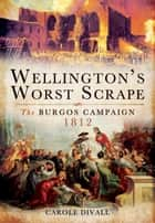 Wellington's Worst Scrape ebook by Carole Divall