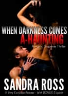 When Darkness Comes A-Haunting: Romantic Suspense Thriller ebook by Sandra Ross