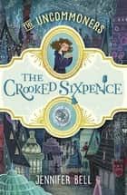 The Crooked Sixpence eBook by Jennifer Bell, Karl James Mountford