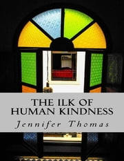 The Ilk of Human Kindness ebook by Jennifer Thomas