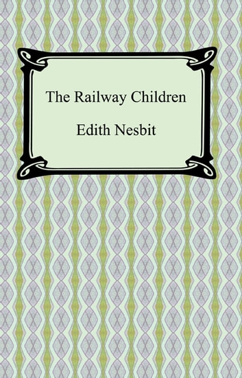 The Railway Children ebook by Edith Nesbit