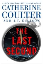 The Last Second ebook by Catherine Coulter, J.T. Ellison