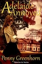 Adelaide Annoyed ebook by Penny Greenhorn