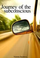Journey of the Subconscious ebook by Victoria Socolova