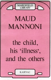The Child, his Illness and the Others ebook by Maud Mannoni